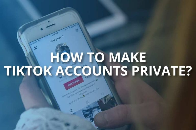 How to Make TikTok Private? – Secure Your Account